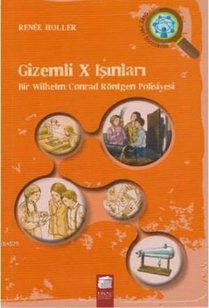 Gizemli X Işınları; Bir Wilhelm Conrad Röntgen Polisiyesi