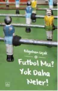Futbol Mu? Yok Daha Neler !