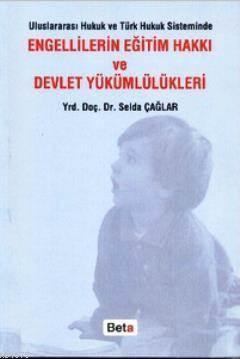 Uluslararasi Hukuk ve Türk Hukuk Sisteminde Engellilerin Egitim Hakki ve Devlet Yükümlülükleri