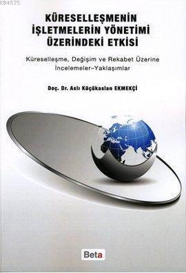 Küreselleşmenin İşletmelerin Yönetimi Üzerindeki Etkisi; Küreselleşme, Değişim Ve Rekabet Üzerine İncelemeler-Yaklaşımlar