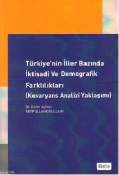 Türkiye'nin İller Bazında İktisadi ve Demografik Farklılıkları (Kovaryans Analizi Yaklaşımı)