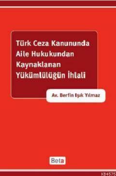 Türk Ceza Kanununda Aile Hukukundan Kaynaklanan Yükümlülüğün İhlali