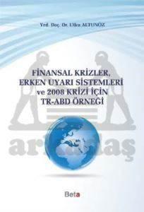 Finansal Krizler Erken Uyarı Sistemleri ve 2008 Krizi İçin Tr-Abd Örneği