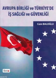 Avrupa Birligi ve Türkiye'de Is Sagligi ve Güvenligi