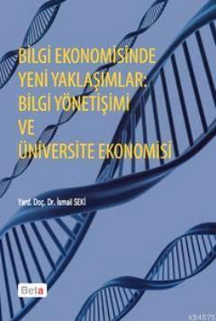 Bilgi Ekonomisinde Yeni Yaklaşımlar: Bilgi Yönetişimi ve Üniversite Ekonomisi