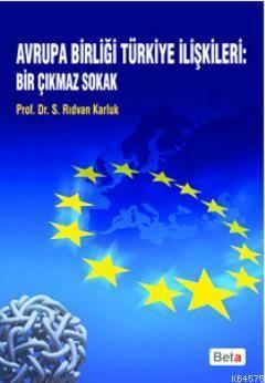 Avrupa Birligi Türkiye Iliskileri: Bir Çikmaz Sokak