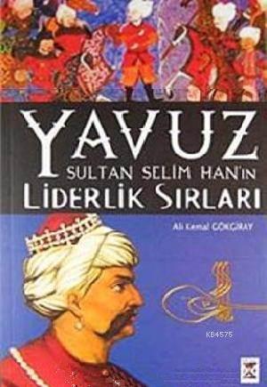 Yavuz Sultan Selim Han'ın Liderlik Sırları