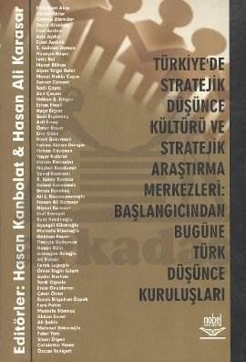 Türkiye'de Stratejik Düşünce Kültürü ve Stratejik Araştırma Merkezleri: Başlangıcından Bugüne Türk Düşünce Kuruluşları