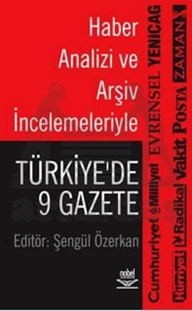 Haber Analizi ve Arşiv İncelemeleriyle: Türkiye'de 9 Gazete