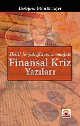 Halil Seyidoğlu'na Armağan - Finansal Kriz Yazıları