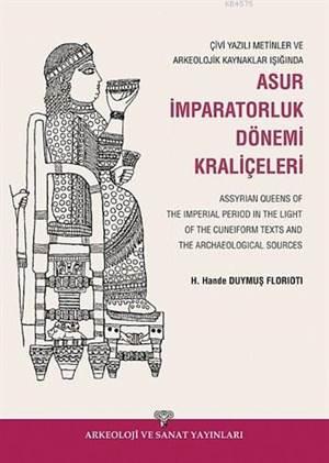 Çivi Yazılı Metinler ve Arkeolojik Kazılar Işığında Asur İmparatorluk Dönemi Kraliçeleri; Assyrian Queens of The Imperial