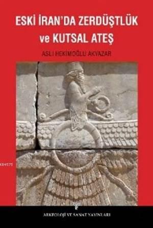 Eski İranda Zerdüştlük Ve Kutsal Ateş