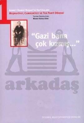 Ahmet Hamdi Başar'ın Hatıraları I. Cilt : Gazi Bana Çok Kızmış
