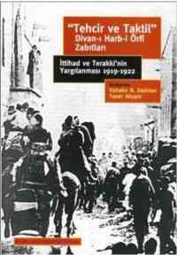 """""""Tehcir ve Taktil"""" Divan-ı Harb-i Örfi Zabıtları İttihad ve Terakki'nin Yargılanması 1919-1922"""