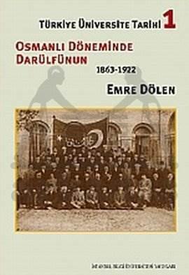 Türkiye Üniversite Tarihi 1 : Osmanlı Döneminde Darülfünun 1863-1922