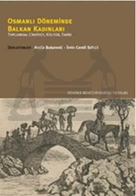 Osmanlı Döneminde Balkan Kadınları: Toplumsal Cinsiyet, Kültür, Tarih