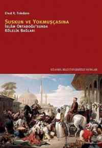 Suskun ve Yokmuşçasına : İslam Ortadoğusunda Kölelik Bağları