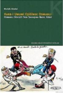 Harb-i Umumi Eşiğinde Osmanlı Devleti Son Savaşına Nasıl Girdi