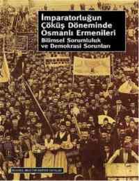 İmparatorluğun Çöküş Döneminde Osmanlı Ermenileri Bilimsel Sorumluluk Ve Demokrasi Sorunları