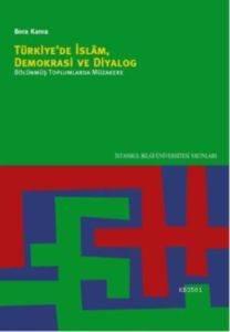 Türkiye'de İslam, Demokrasi Ve Diyalog Bölünmüş Toplumlarda Müzakere