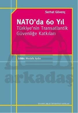 Nato'da 60 Yıl-Türkiye'nin Transatlantik Güvenliğe Katkılari