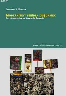 Moderniteyi Yeniden Düşünmek; Post - Kolonyalizm ve Sosyolojik Tahayyül