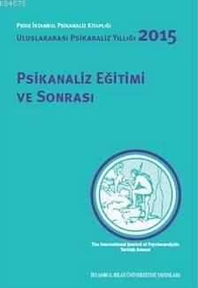 Psikanaliz Eğitimi ve Sonrası Uluslararası Psikanaliz Yıllığı 2015