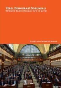 Yerel Demokrasi Sorunsalı; Büyükşehir Belediye Meclisleri Yapısı ve İşleyişi