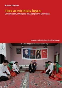 Türk Aleviliğinin İnşası; Oryantalizm,Tarihçilik,Milliyetçilik Ve Din Yazımı