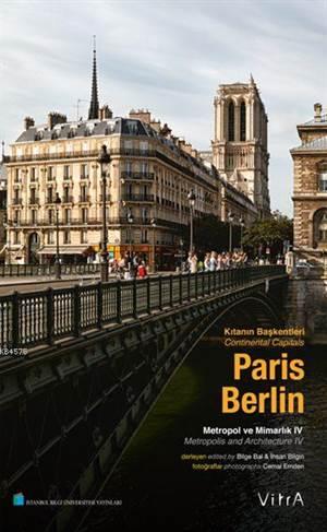 Paris - Berlin: Kıtanın Başkentleri - Metropol ve Mimarlık 4 (Ciltli); Continental Capitals - Metropolis and Architecture 4