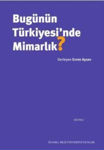 Bugünün Türkiyesi'nde Mimarlık