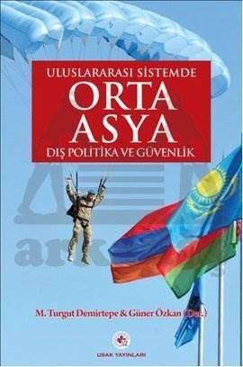 Uluslar Arası Sistemde Orta Asya Dış Politika Ve Güvenlik