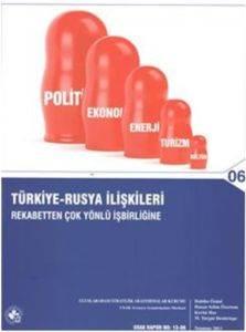 Türkiye Rusya İlişkileri Rekabetten Çok Yönlü İş Birliğine
