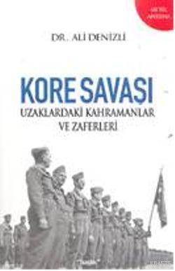 Kore Savaşı & Uzaklardaki Kahramanlar ve Zaferleri
