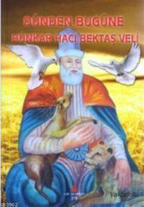 Dünden Bugüne Hünkar Hacı Bektaş Veli (Vaktidolu)