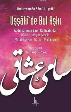 Uşşaki'de Bul Aşkı; Abdurrahman Sami Külliyatından Divan-I İlahiyat Mevlid Mir'at-I Eyyam, Name-İ Muharrem