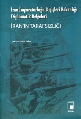 İran İmparatorluğu Dışişleri Bakanlığı Diplomatik Belgeleri İran'ın Tarafsızlığı