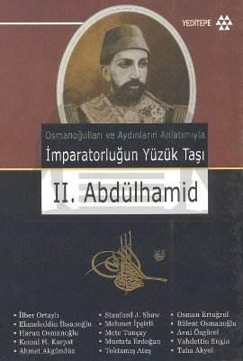 Osmanoğlu ve Aydınların Anlatımıyla İmparatorluğun Yüzük Taşı II. Abdülhamid