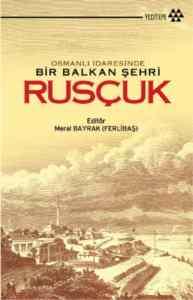 Osmanlı İdaresinde Bir Balkan Şehri Rusçuk