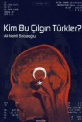 Kim Bu Çilgin Türkler?