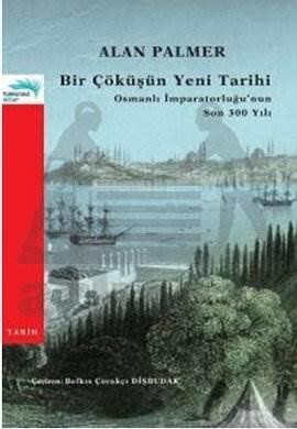 Bir Çöküşün Yeni Tarihi: Osmanlı İmparatorluğu'nun Son 300 Yılı