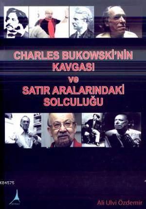 Charles Bukowski'nin Kavgasi ve Satir Aralarindaki Solculugu