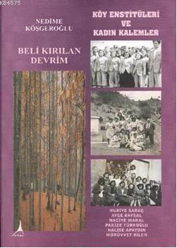Beli Kırılan Devrim; Köy Enstitüleri ve Kadın Kalemler