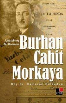 Unutulmuş Bir Romancı Burhan Cahit Morkaya