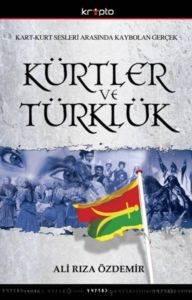 Kart-Kurt Arasında Kaybolan Gerçek / Kürtler ve Türklük