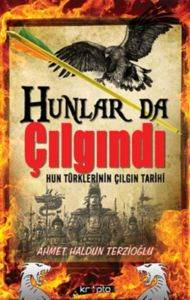 Hunlar da Çılgındı (Hun Türklerinin Çılgın Tarihi)