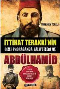 İttihat Terakki'nin Gizli Propaganda Faaliyetleri Ve Abdülhamid