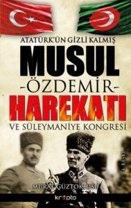 Atatürkün Gizli Kalmış Musul Harekatı