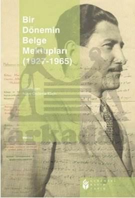 Bir Dönemin Belge Mektupları (1927-1965)