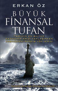 Büyük Finansal Tufan; Tarihin En Büyük Ekonomik Krizi Yaklaşırken Cebinizdeki Paraya Yön Verin